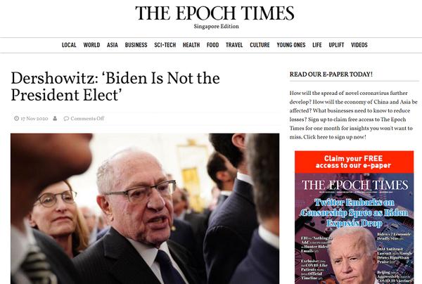 에포크타임즈(Epoch Times)는 11월 17일(현지시각)자 기사. '더쇼비츠, 바이든이 대통령 당선인이 아니라고 말하다(Dershowitz: 'Biden Is Not the President Elect')'